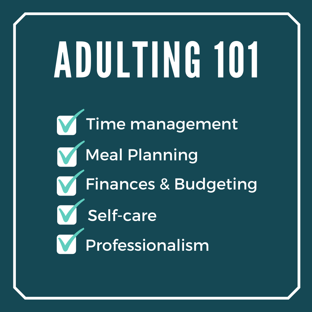 Adulting 101. Subtext: Checklist with Time Management, Meal Planning, Finances and Budgeting, Self-care, and Professionalism listed all checked off.