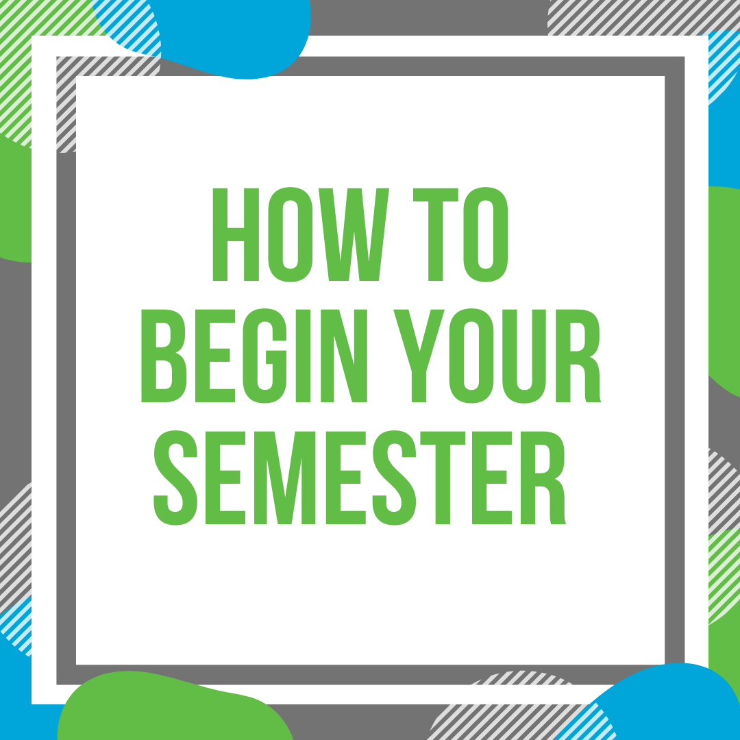 Lime green, Light blue, and grey theme, with block green text in the middle that says How to Begin Your Semester.