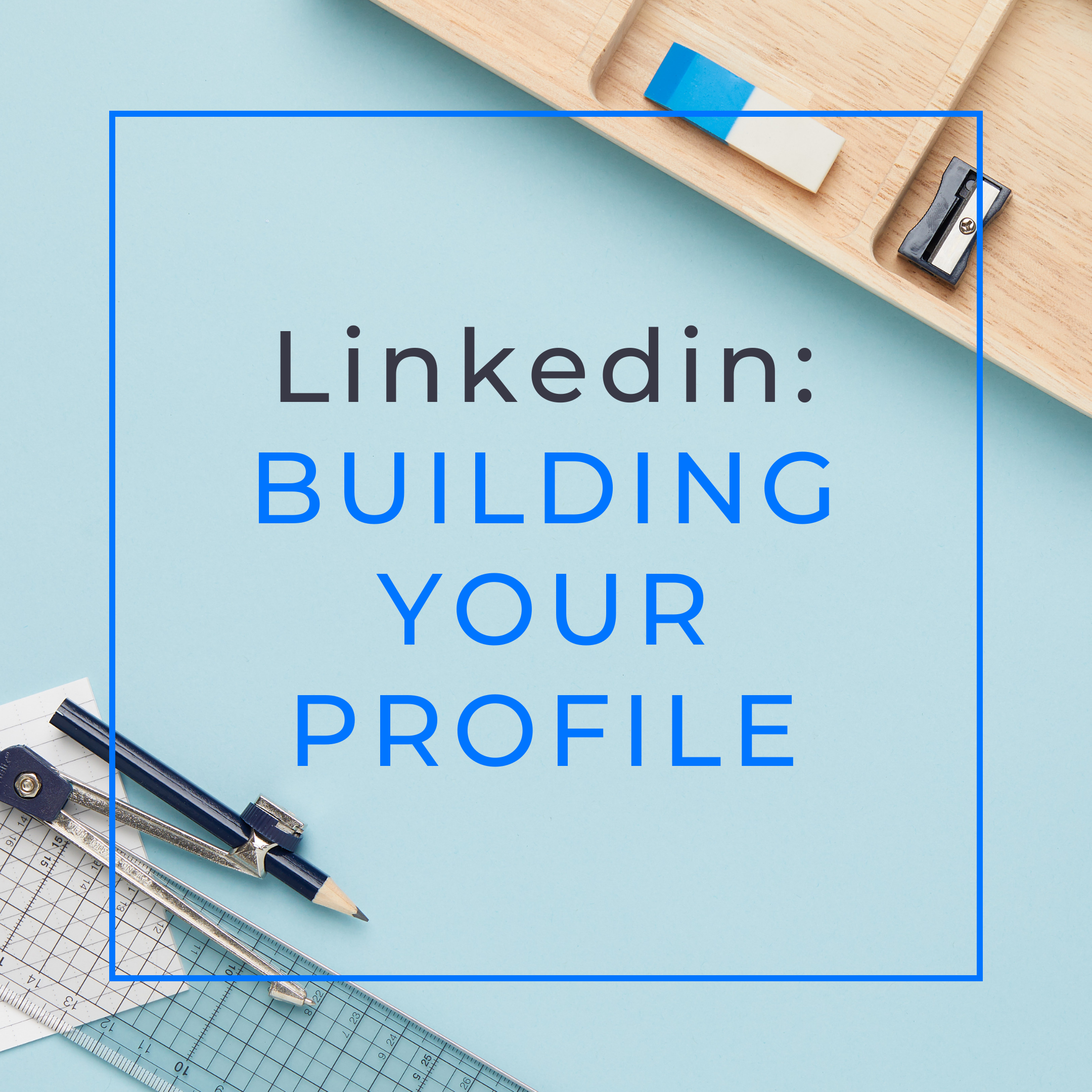 Light blue background, with math supplies in the bottom left corner, and office supplies in the top right corner. Centered is text that reads Linkedin: Building your Profile.