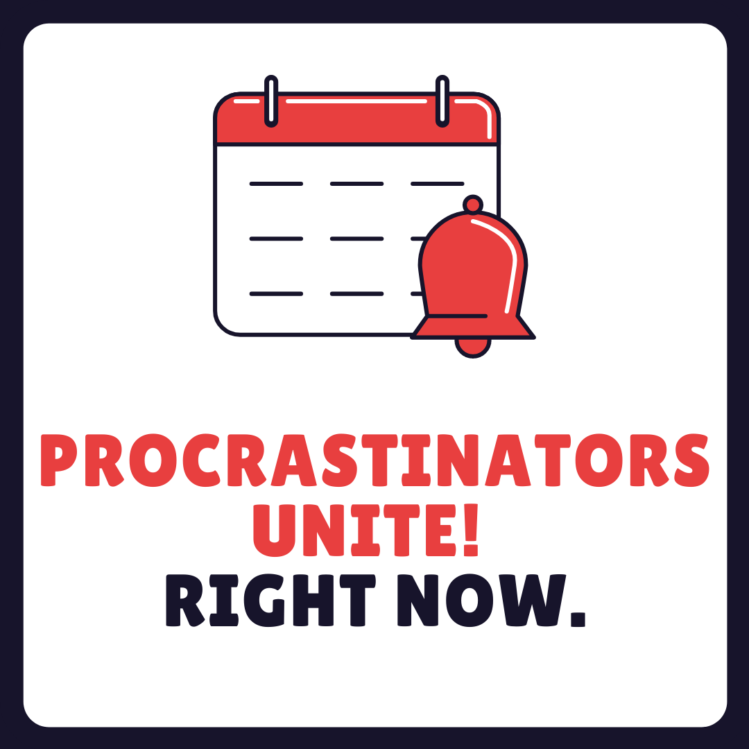 Red text: Procrastinators Unite! Black text: Right now. Graphic represents a calendar with a reminder bell.