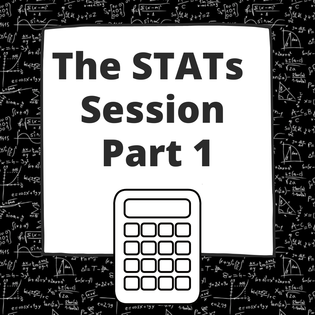 "Background is math equations written in white text on a blackboard. Foreground is the title ""The Stats Session Part 1"" with a clipart black and white calculator below it."
