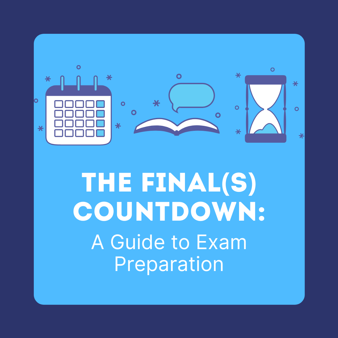 Dark Blue outline, light blue square in the middle, with a calendar, book, and an hourglass. Text says: The Finals Countdown: A Guide to Exam Preparation