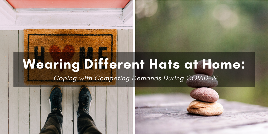 Left: feet at a home door mat. Right: Rocks balancing on top of one another. Text: Wearing Different Hats at Home: Coping with Competing Demands During COVID19