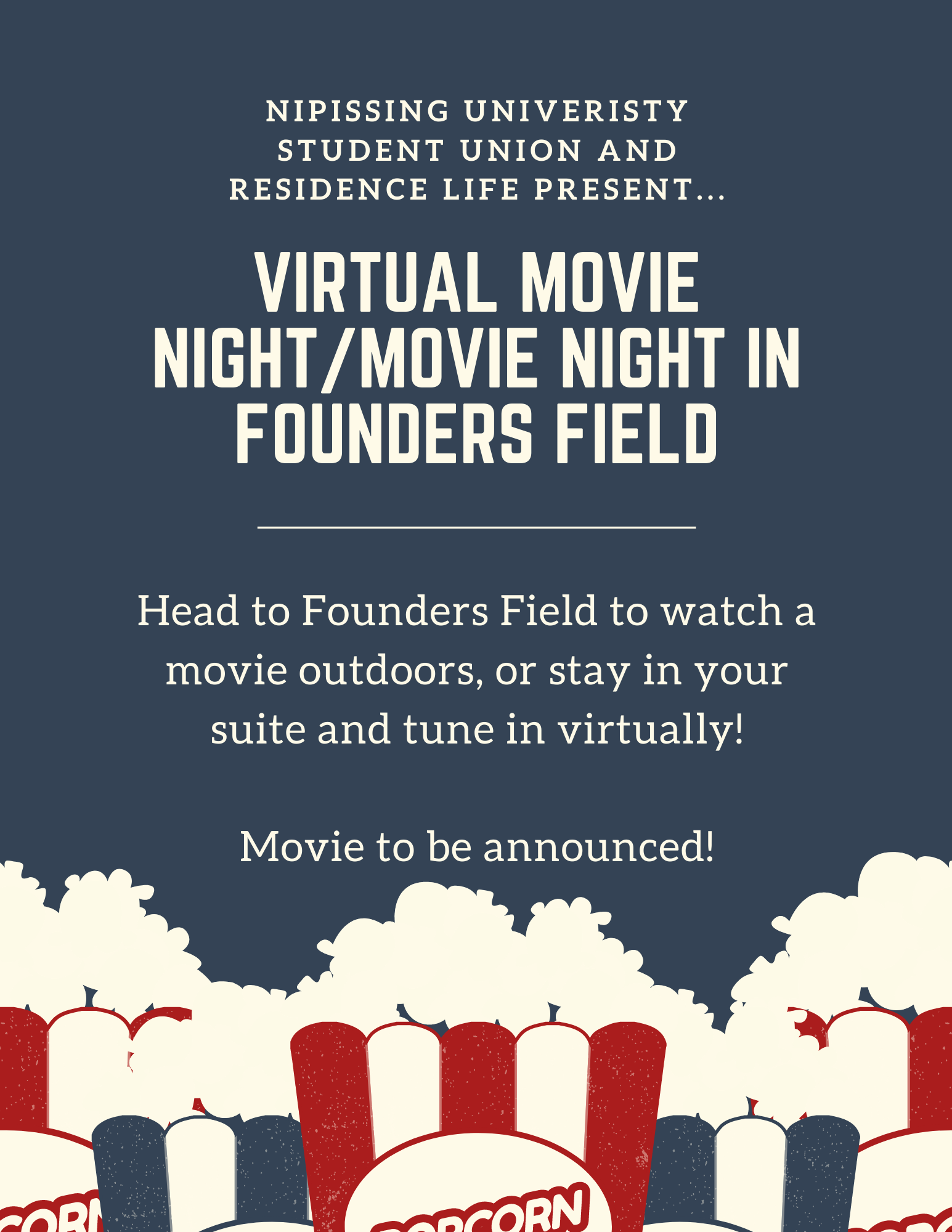 "Flyer for Virtual Movie Night with popcorn at the bottom of the flyer and text that reads ""NUSU and Residence LIfe Present.. Virtual Movie Night/Movie Night in Founders Field. Head to Founders Field to watch a movie outdoors, or stay in your suite and tune in virtually. Movie to be announced!"