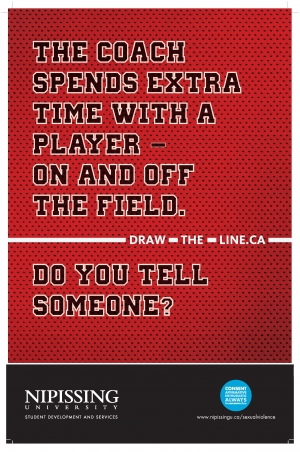 Draw the line poster: The Coach spends extra time with a player on and off the field. do you tell someone? Consent Belongs Here. Nipissing University Student Development and Services