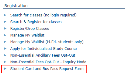 "Click the ""Student Card and Bus Pass Request Form"" on the ""Registration"" menu"